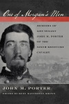 One of Morgan's Men: Memoirs of Lieutenant John M. Porter of the Ninth Kentucky Cavalry, $32.50 cloth