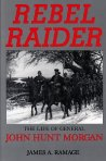 Rebel Raider: The Life of General John Hunt Morgan