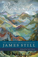 The Hills Remember: The Complete Short Stories of James Still, $29.95 hardcover