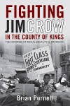"""Fighting Jim Crow in the County of Kings: The Congress of Racial Equality in Brooklyn"" by Brian Purnell"
