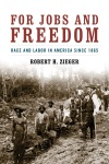 """For Jobs and Freedom: Race and Labor in America since 1865"" by Robert H. Zieger"