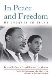 """In Peace and Freedom: My Journey in Selma"" by Bernard LaFayette Jr. and Kathryn Lee Johnson foreword by Congressman John Robert Lewis afterword by Raymond Arsenault"