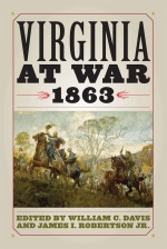 Virginia at War, 1863, edited by William C. Davis and James I. Robertson, Jr.
