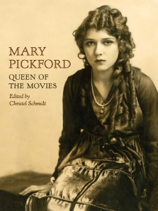 Mary Pickford: Queen of the Movies by Christel Schmidt