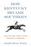 How Kentucky Became Southern by Mary Jean Wall