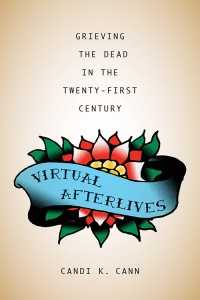 Virtual Afterlives by Candi K. Cann