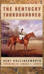 The Kentucky Thoroughbred by Kent Hollingsworth