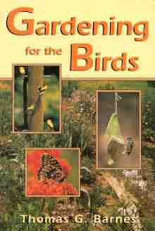 Gardening for the Birds by Thomas G. Barnes