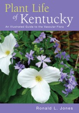 Plant Life of Kentucky: An Illustrated Guide to the Vascular Flora by Ronald L. Jones