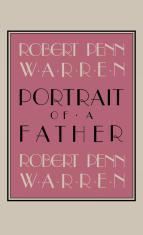 Robert Penn Warren Portrait of a Father