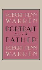 Robert Penn Warren Portrait of a Father