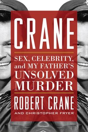 Crane Sex Celebrity and My Fathers Unsolved Murder Bob Crane