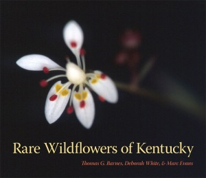 Rare Wildflowers of Kentucky By Thomas G. Barnes, Deborah White, and Marc Evans 204 pages, 10 x 8.5, 220 color photographs
