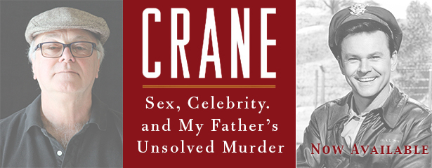Robert Crane Bob Crane Sex Celebrity and My Father's Unsolved Murder