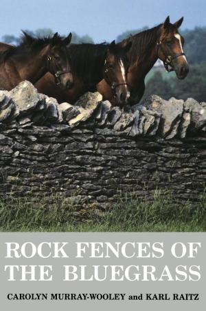 Rock Fences of the Bluegrass Karl Raitz Carolyn Murray Wooley
