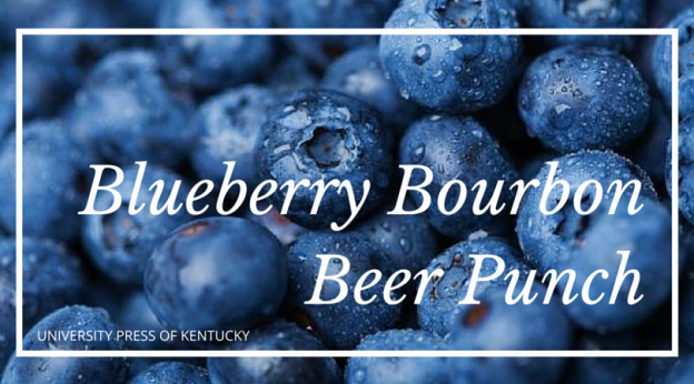 Blueberry Bourbon Beer Punch Kentucky Bourbon Cocktail Book University Press of Kentucky