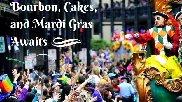 Bourbon, Cakes,And Mardi GrasAwaits