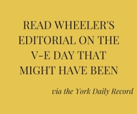 Read Wheeler'seditorial on theV-E Day thatMight Have Been